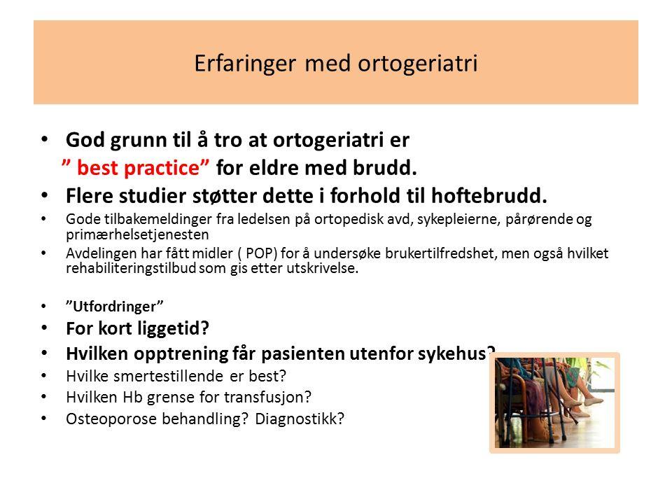 """Erfaringer med ortogeriatri God grunn til å tro at ortogeriatri er """" best practice"""" for eldre med brudd. Flere studier støtter dette i forhold til hof"""
