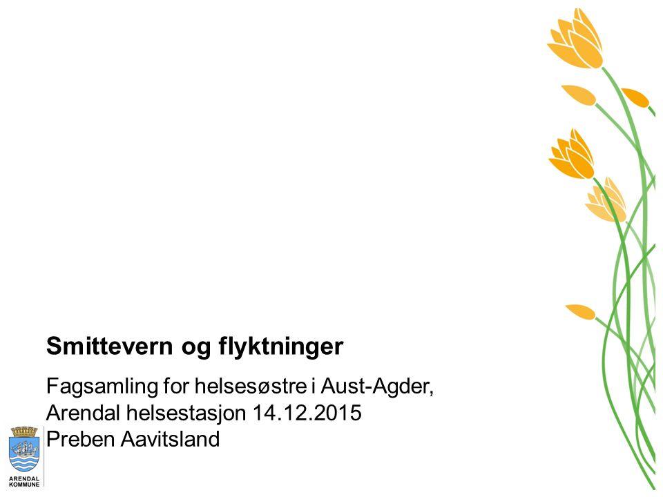 Smittevern og flyktninger Fagsamling for helsesøstre i Aust-Agder, Arendal helsestasjon 14.12.2015 Preben Aavitsland