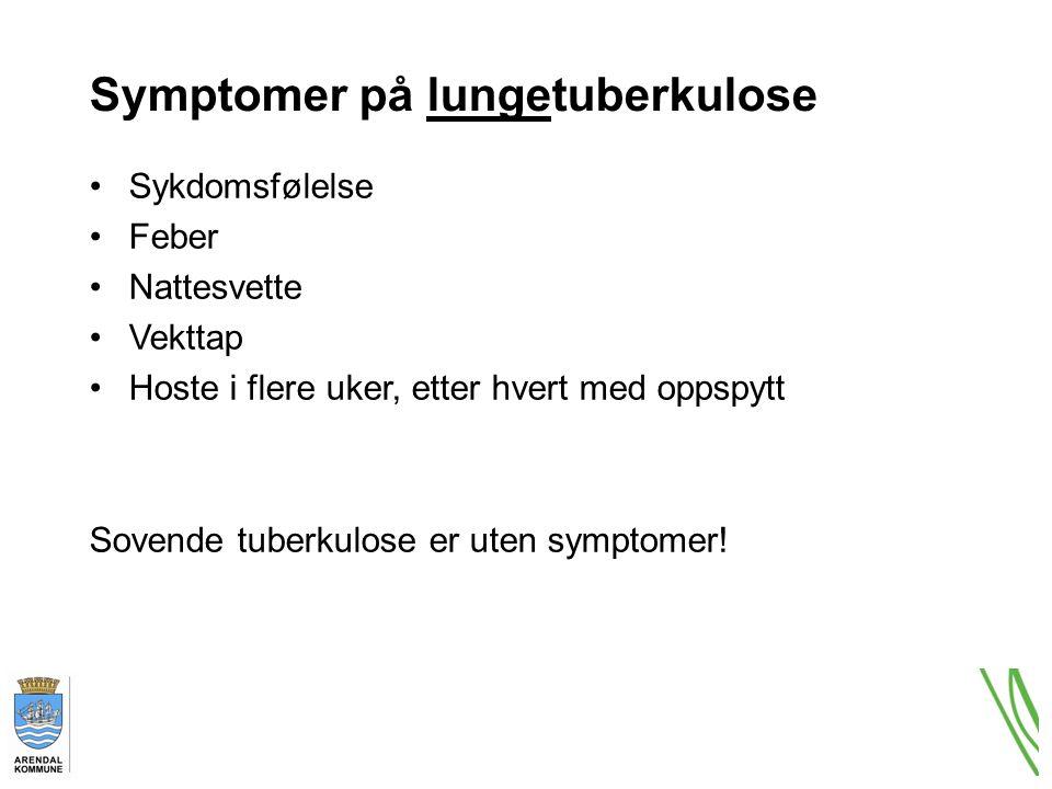 Symptomer på lungetuberkulose Sykdomsfølelse Feber Nattesvette Vekttap Hoste i flere uker, etter hvert med oppspytt Sovende tuberkulose er uten symptomer!