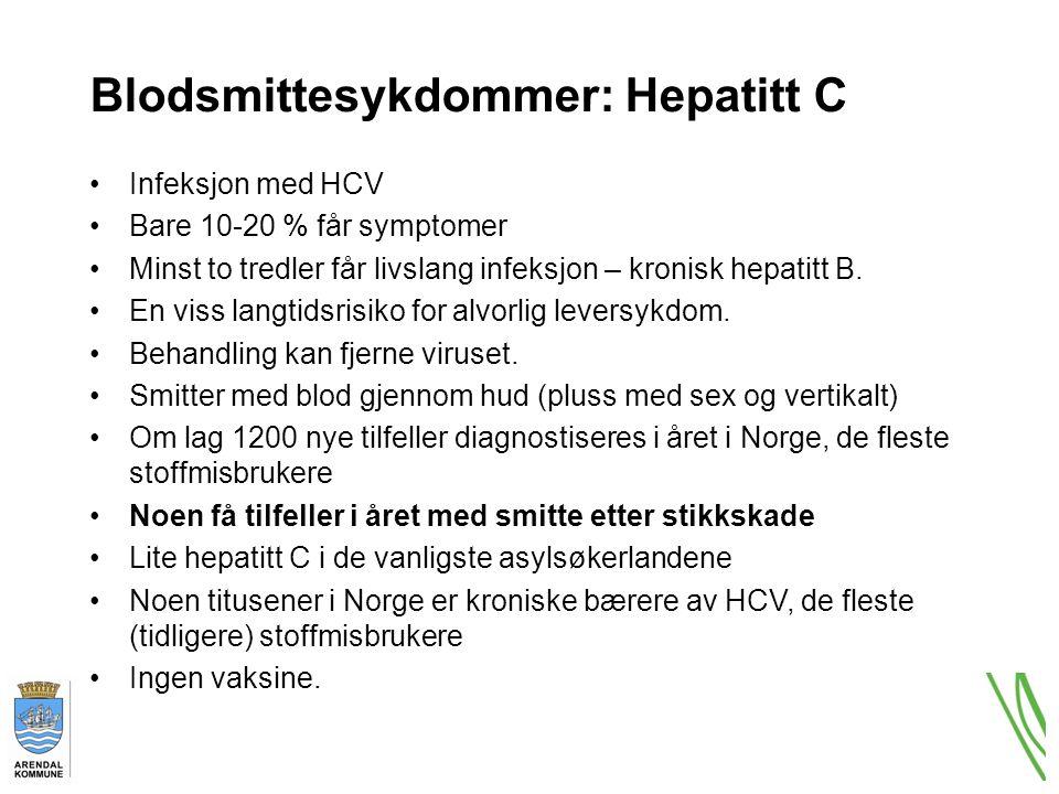 Blodsmittesykdommer: Hepatitt C Infeksjon med HCV Bare 10-20 % får symptomer Minst to tredler får livslang infeksjon – kronisk hepatitt B.
