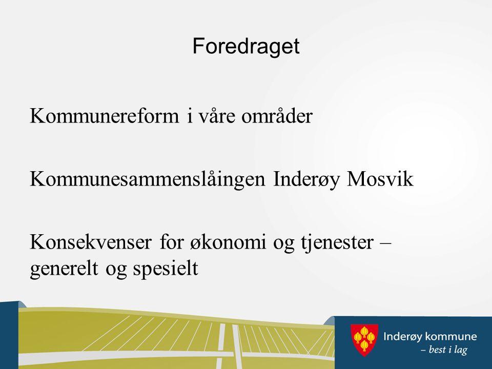 Foredraget Kommunereform i våre områder Kommunesammenslåingen Inderøy Mosvik Konsekvenser for økonomi og tjenester – generelt og spesielt