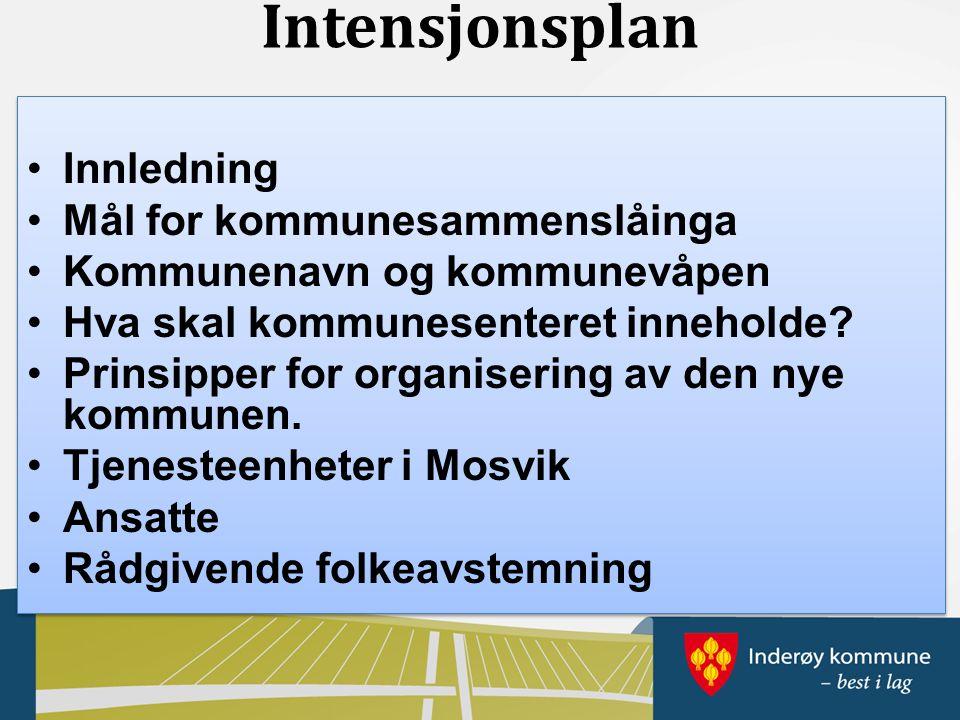 Intensjonsplan Innledning Mål for kommunesammenslåinga Kommunenavn og kommunevåpen Hva skal kommunesenteret inneholde.