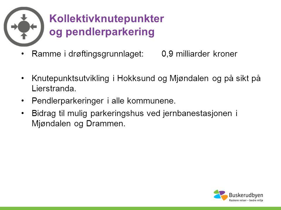 Ramme i drøftingsgrunnlaget:0,9 milliarder kroner Knutepunktsutvikling i Hokksund og Mjøndalen og på sikt på Lierstranda.