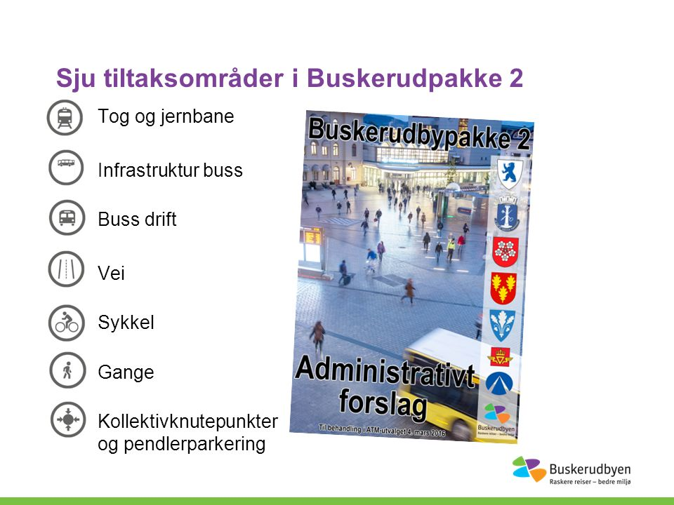 Sju tiltaksområder i Buskerudpakke 2 Tog og jernbane Infrastruktur buss Buss drift Vei Sykkel Gange Kollektivknutepunkter og pendlerparkering