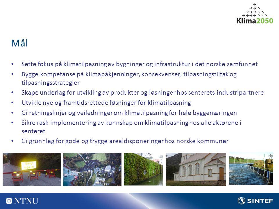 Sette fokus på klimatilpasning av bygninger og infrastruktur i det norske samfunnet Bygge kompetanse på klimapåkjenninger, konsekvenser, tilpasningstiltak og tilpasningsstrategier Skape underlag for utvikling av produkter og løsninger hos senterets industripartnere Utvikle nye og framtidsrettede løsninger for klimatilpasning Gi retningslinjer og veiledninger om klimatilpasning for hele byggenæringen Sikre rask implementering av kunnskap om klimatilpasning hos alle aktørene i senteret Gi grunnlag for gode og trygge arealdisponeringer hos norske kommuner Mål