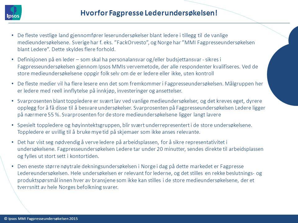 © Ipsos MMI Fagpresseundersøkelsen 2015 Hvorfor Fagpresse Lederundersøkelsen.