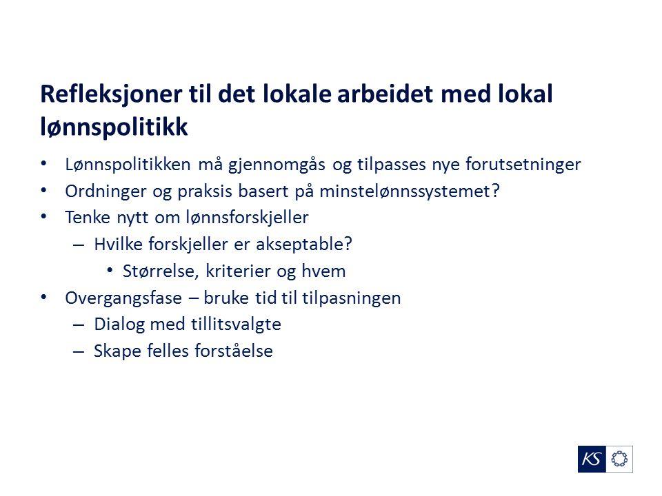 Refleksjoner til det lokale arbeidet med lokal lønnspolitikk Lønnspolitikken må gjennomgås og tilpasses nye forutsetninger Ordninger og praksis basert på minstelønnssystemet.