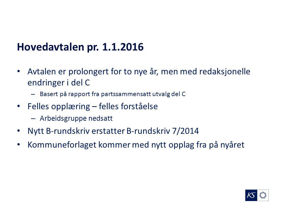 Hovedavtalen pr. 1.1.2016 Avtalen er prolongert for to nye år, men med redaksjonelle endringer i del C – Basert på rapport fra partssammensatt utvalg