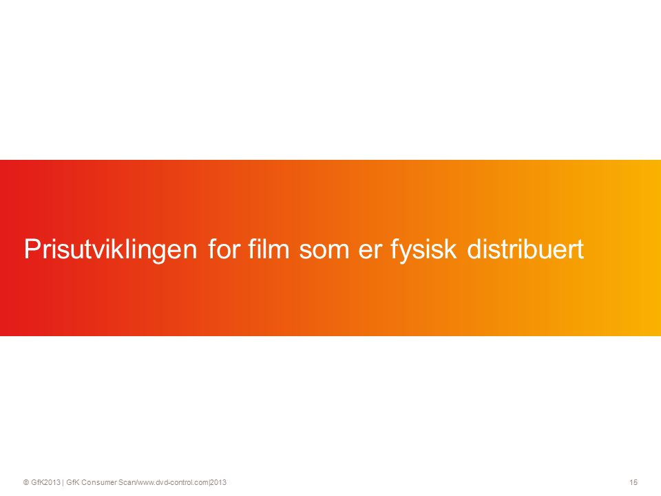 © GfK2013 | GfK Consumer Scan/www.dvd-control.com|2013 15 Prisutviklingen for film som er fysisk distribuert