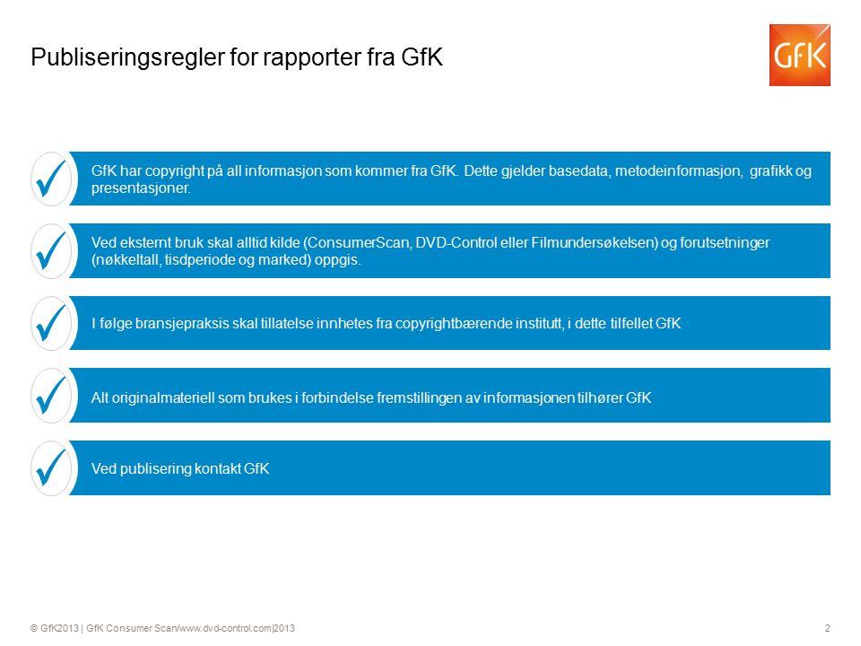 © GfK2013 | GfK Consumer Scan/www.dvd-control.com|2013 2 GfK har copyright på all informasjon som kommer fra GfK.
