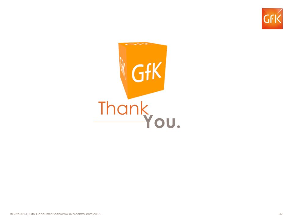 © GfK2013 | GfK Consumer Scan/www.dvd-control.com|2013 32 Thank You.