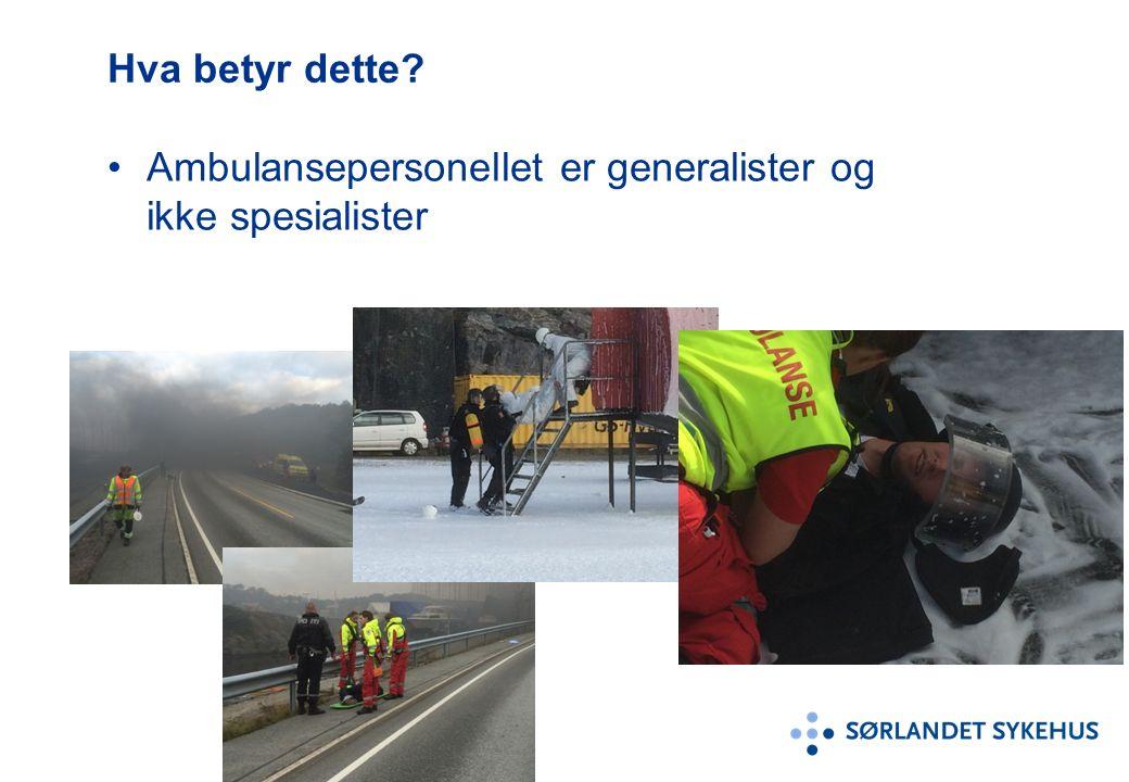 Hva betyr dette Ambulansepersonellet er generalister og ikke spesialister