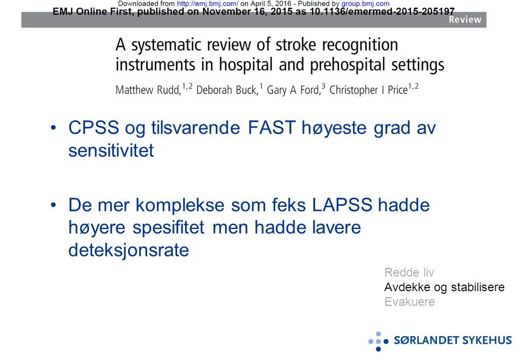 CPSS og tilsvarende FAST høyeste grad av sensitivitet De mer komplekse som feks LAPSS hadde høyere spesifitet men hadde lavere deteksjonsrate Redde li