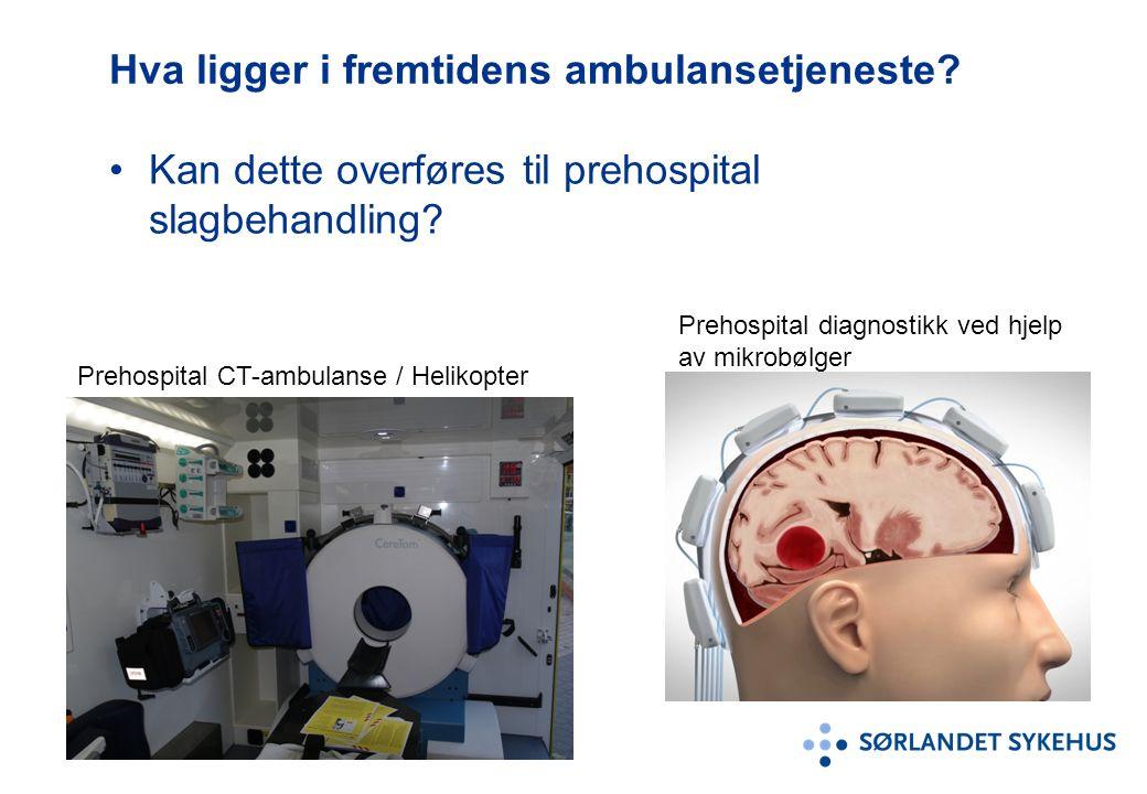 Hva ligger i fremtidens ambulansetjeneste. Kan dette overføres til prehospital slagbehandling.