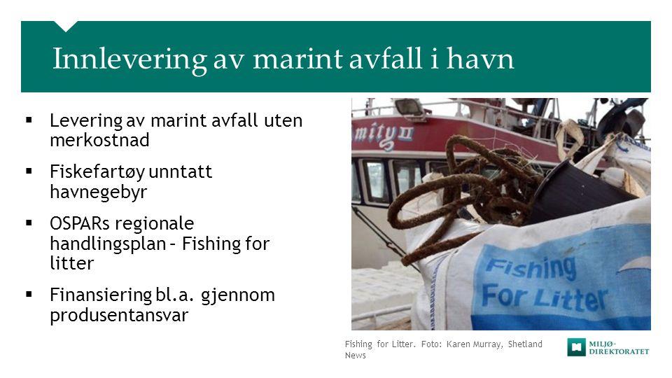 Fishing for Litter. Foto: Karen Murray, Shetland News Innlevering av marint avfall i havn  Levering av marint avfall uten merkostnad  Fiskefartøy un