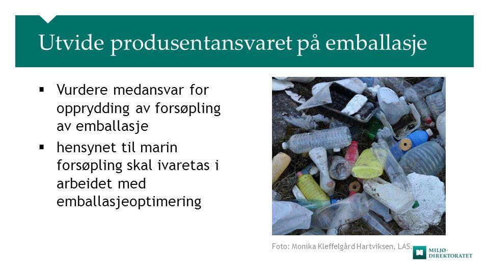 Utvide produsentansvaret på emballasje Foto: Monika Kleffelgård Hartviksen, LAS.  Vurdere medansvar for opprydding av forsøpling av emballasje  hens