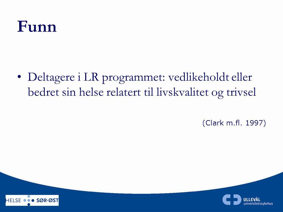 Funn Deltagere i LR programmet: vedlikeholdt eller bedret sin helse relatert til livskvalitet og trivsel (Clark m.fl.