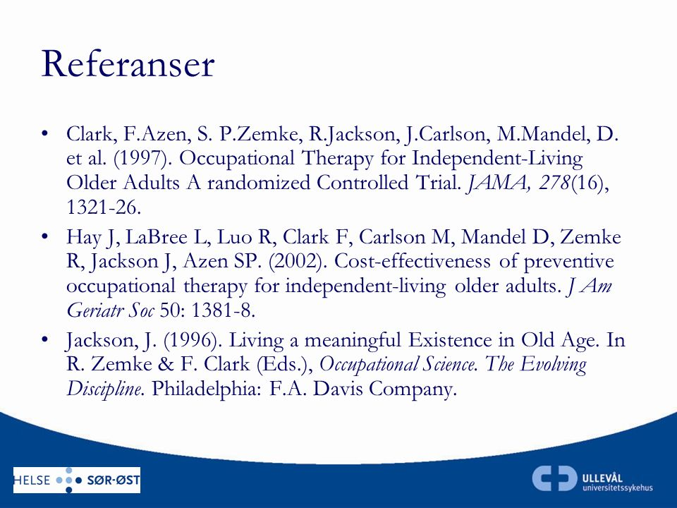 Referanser Clark, F.Azen, S. P.Zemke, R.Jackson, J.Carlson, M.Mandel, D. et al. (1997). Occupational Therapy for Independent-Living Older Adults A ran