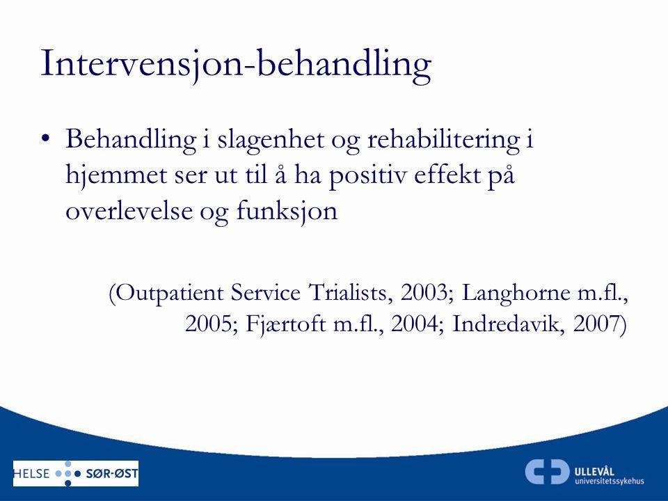 Intervensjon-behandling Behandling i slagenhet og rehabilitering i hjemmet ser ut til å ha positiv effekt på overlevelse og funksjon (Outpatient Service Trialists, 2003; Langhorne m.fl., 2005; Fjærtoft m.fl., 2004; Indredavik, 2007)