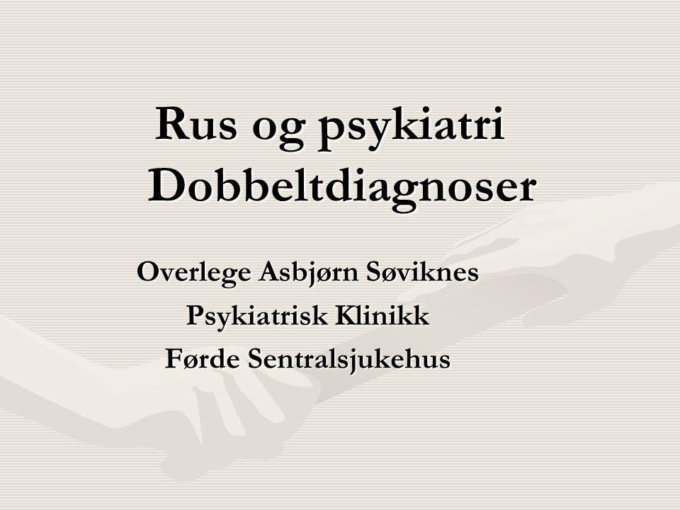 Rus og psykiatri Dobbeltdiagnoser Overlege Asbjørn Søviknes Psykiatrisk Klinikk Førde Sentralsjukehus