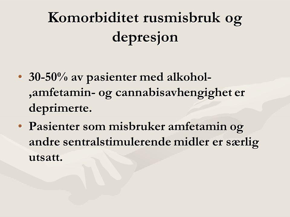 Komorbiditet rusmisbruk og depresjon 30-50% av pasienter med alkohol-,amfetamin- og cannabisavhengighet er deprimerte.30-50% av pasienter med alkohol-