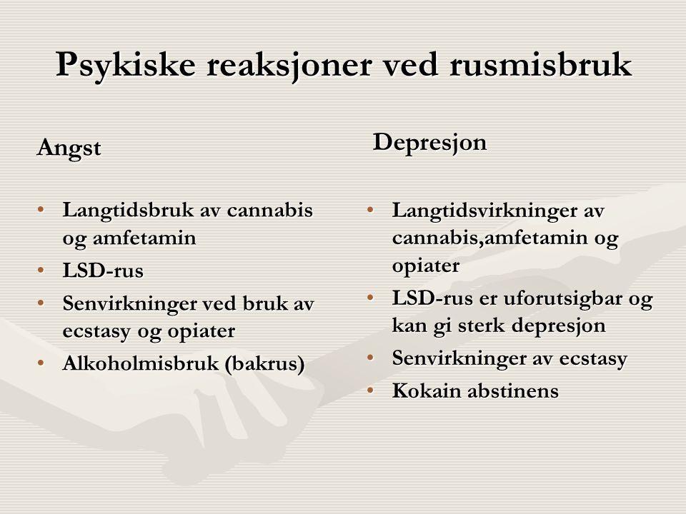 Psykiske reaksjoner ved rusmisbruk Angst Langtidsbruk av cannabis og amfetaminLangtidsbruk av cannabis og amfetamin LSD-rusLSD-rus Senvirkninger ved b