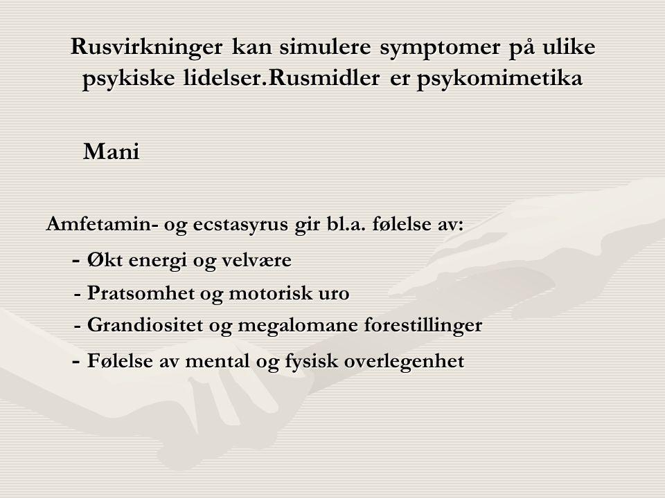 Rusvirkninger kan simulere symptomer på ulike psykiske lidelser.Rusmidler er psykomimetika Mani Mani Amfetamin- og ecstasyrus gir bl.a.
