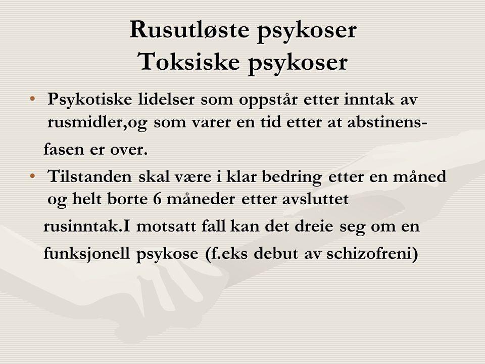 Rusutløste psykoser Toksiske psykoser Psykotiske lidelser som oppstår etter inntak av rusmidler,og som varer en tid etter at abstinens-Psykotiske lide