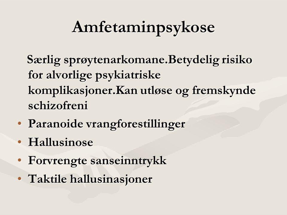 Amfetaminpsykose Særlig sprøytenarkomane.Betydelig risiko for alvorlige psykiatriske komplikasjoner.Kan utløse og fremskynde schizofreni Særlig sprøytenarkomane.Betydelig risiko for alvorlige psykiatriske komplikasjoner.Kan utløse og fremskynde schizofreni Paranoide vrangforestillingerParanoide vrangforestillinger HallusinoseHallusinose Forvrengte sanseinntrykkForvrengte sanseinntrykk Taktile hallusinasjonerTaktile hallusinasjoner