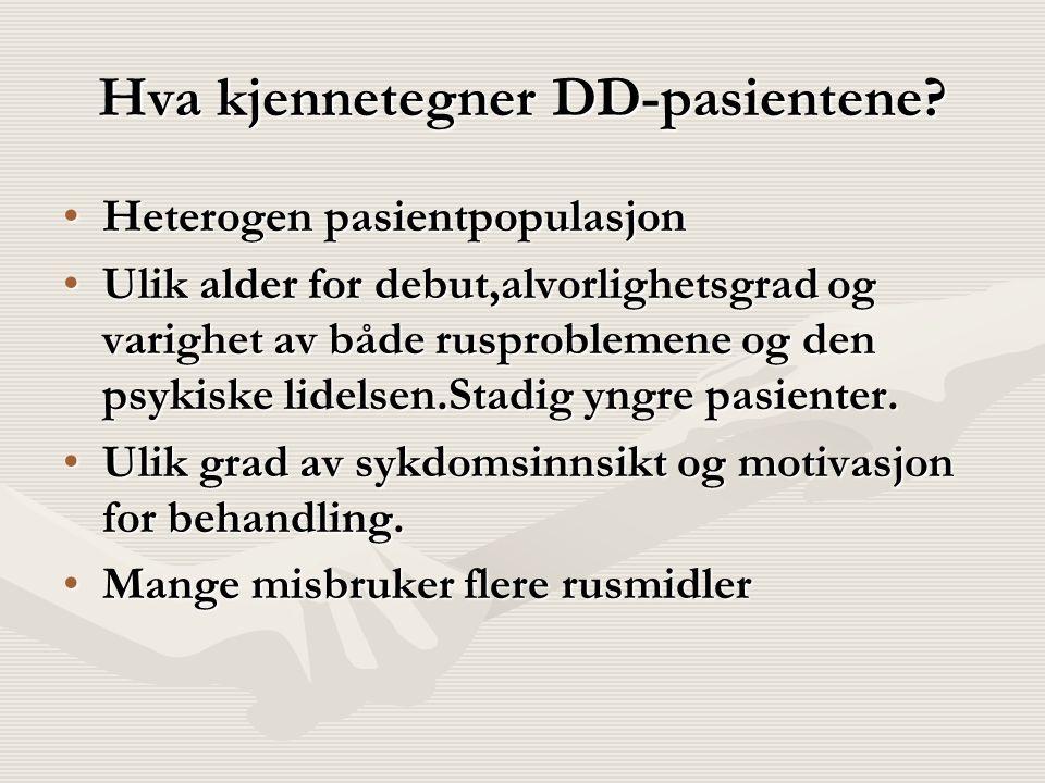 Hva kjennetegner DD-pasientene? Heterogen pasientpopulasjonHeterogen pasientpopulasjon Ulik alder for debut,alvorlighetsgrad og varighet av både ruspr