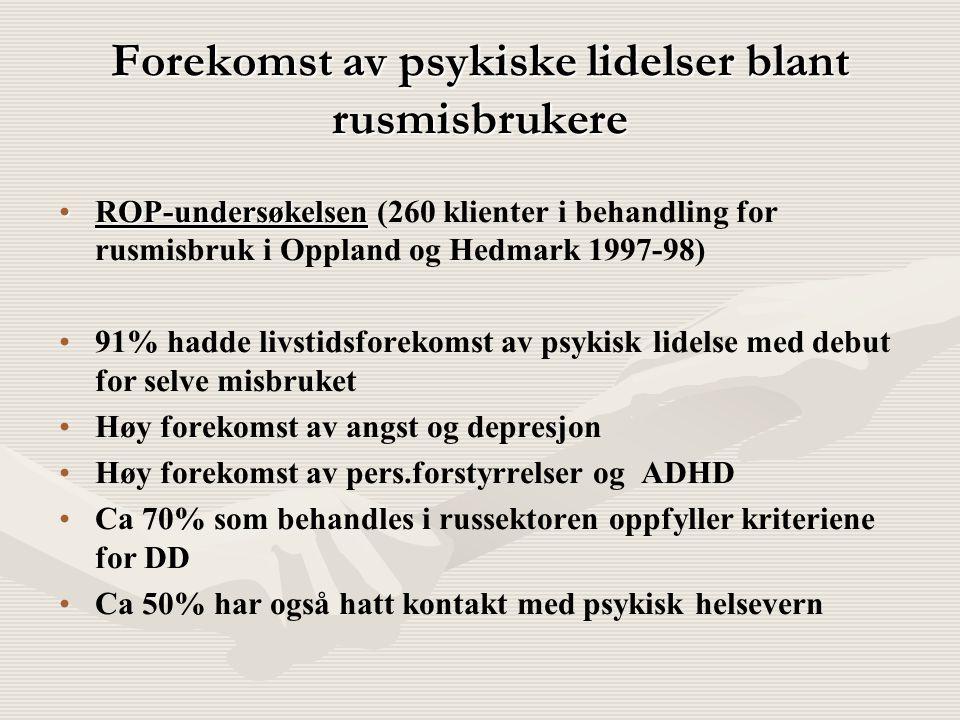 Forekomst av psykiske lidelser blant rusmisbrukere ROP-undersøkelsenROP-undersøkelsen (260 klienter i behandling for rusmisbruk i Oppland og Hedmark 1