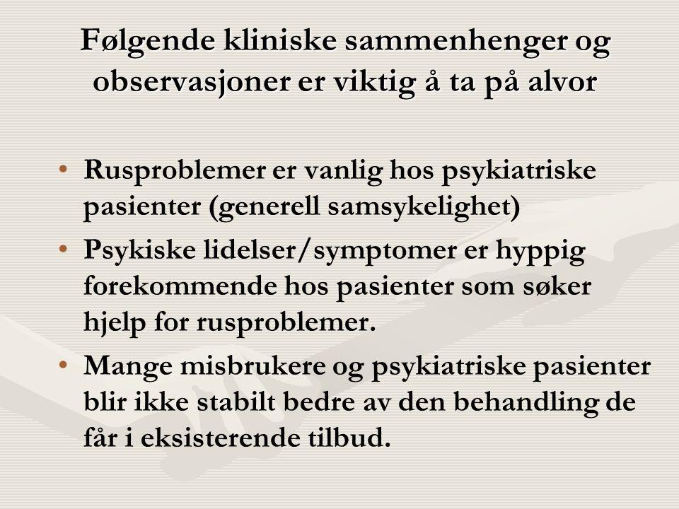 Følgende kliniske sammenhenger og observasjoner er viktig å ta på alvor Rusproblemer er vanlig hos psykiatriske pasienter (generell samsykelighet) Psy