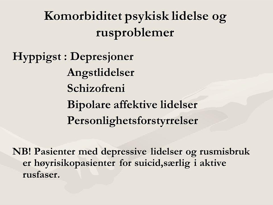 Komorbiditet psykisk lidelse og rusproblemer Hyppigst : Depresjoner Angstlidelser Angstlidelser Schizofreni Schizofreni Bipolare affektive lidelser Bipolare affektive lidelser Personlighetsforstyrrelser Personlighetsforstyrrelser NB.