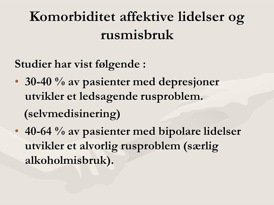 Komorbiditet affektive lidelser og rusmisbruk Studier har vist følgende : 30-40 % av pasienter med depresjoner utvikler et ledsagende rusproblem.30-40
