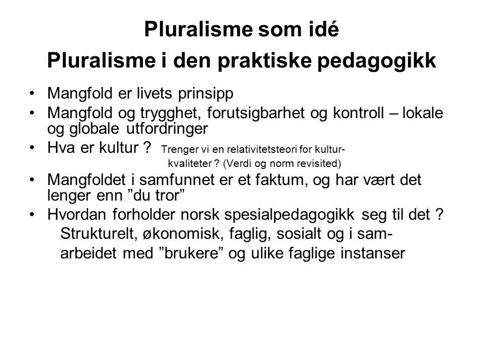 Pluralisme som idé Pluralisme i den praktiske pedagogikk Mangfold er livets prinsipp Mangfold og trygghet, forutsigbarhet og kontroll – lokale og globale utfordringer Hva er kultur .
