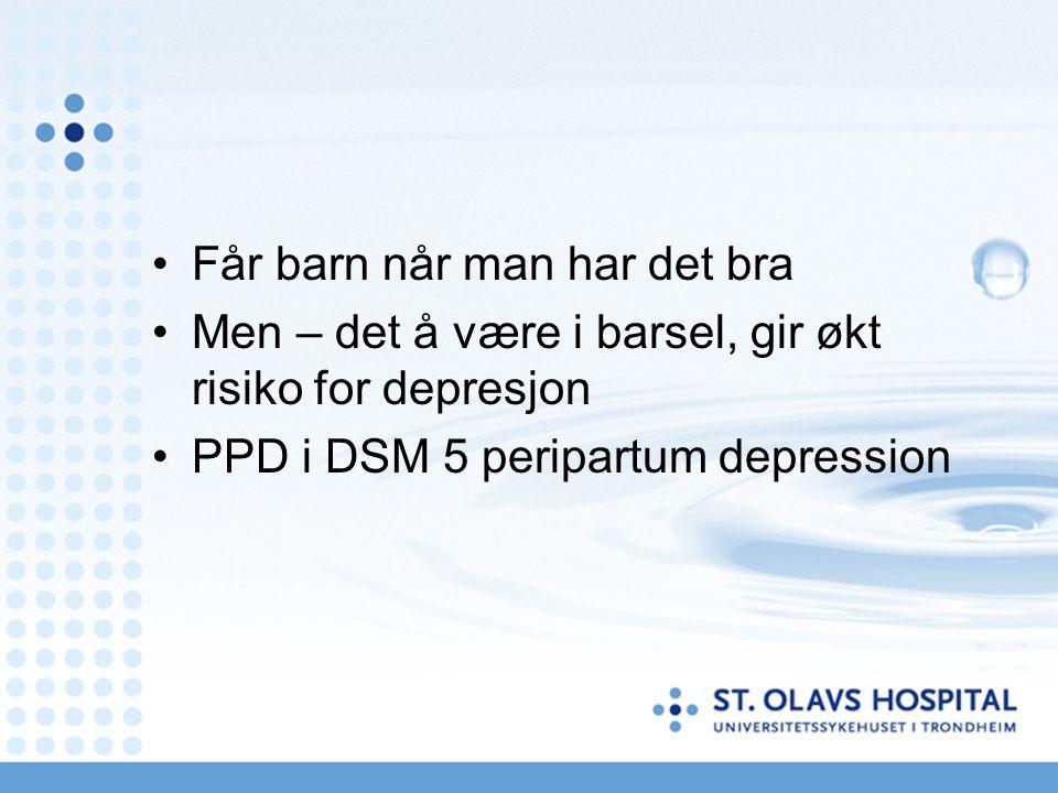 Får barn når man har det bra Men – det å være i barsel, gir økt risiko for depresjon PPD i DSM 5 peripartum depression
