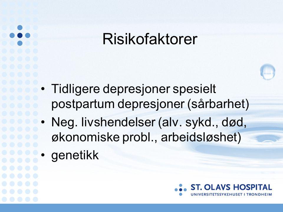 Risikofaktorer Tidligere depresjoner spesielt postpartum depresjoner (sårbarhet) Neg. livshendelser (alv. sykd., død, økonomiske probl., arbeidsløshet