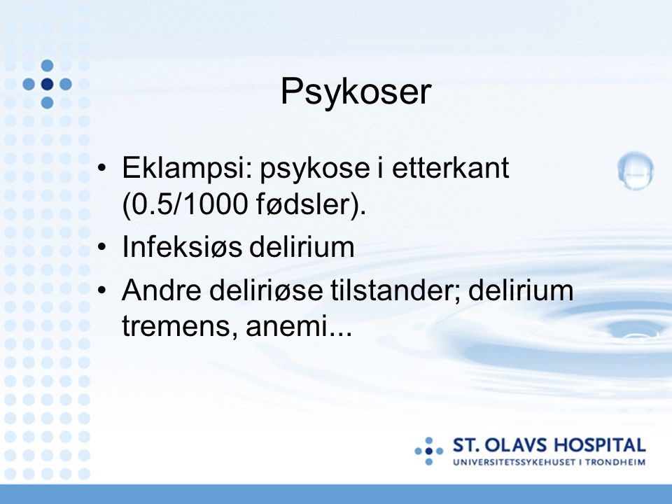 Psykoser Eklampsi: psykose i etterkant (0.5/1000 fødsler). Infeksiøs delirium Andre deliriøse tilstander; delirium tremens, anemi...