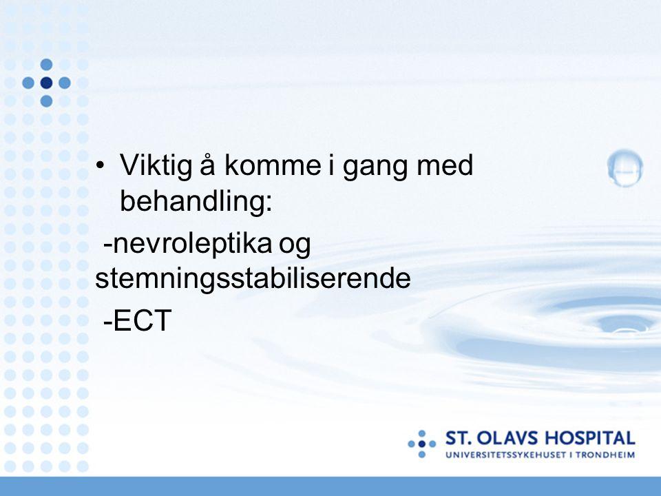 Viktig å komme i gang med behandling: -nevroleptika og stemningsstabiliserende -ECT