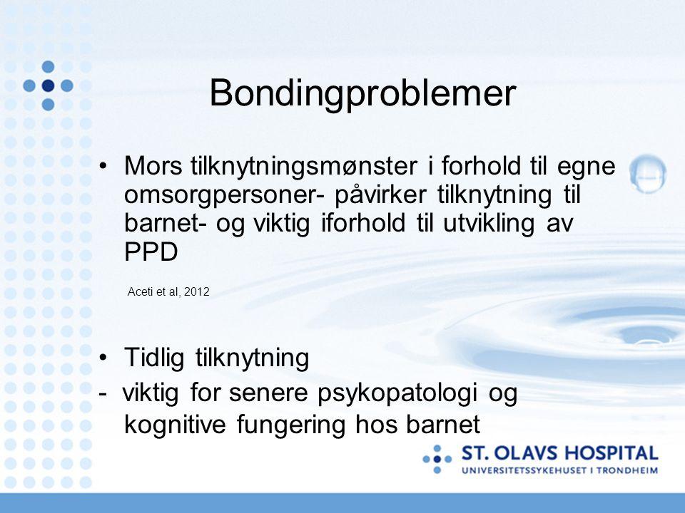 Bondingproblemer Mors tilknytningsmønster i forhold til egne omsorgpersoner- påvirker tilknytning til barnet- og viktig iforhold til utvikling av PPD Aceti et al, 2012 Tidlig tilknytning - viktig for senere psykopatologi og kognitive fungering hos barnet