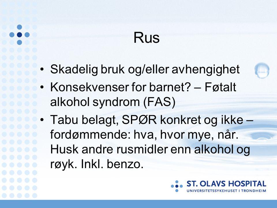 Rus Skadelig bruk og/eller avhengighet Konsekvenser for barnet? – Føtalt alkohol syndrom (FAS) Tabu belagt, SPØR konkret og ikke – fordømmende: hva, h