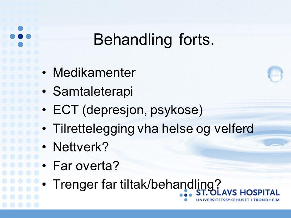 Behandling forts. Medikamenter Samtaleterapi ECT (depresjon, psykose) Tilrettelegging vha helse og velferd Nettverk? Far overta? Trenger far tiltak/be