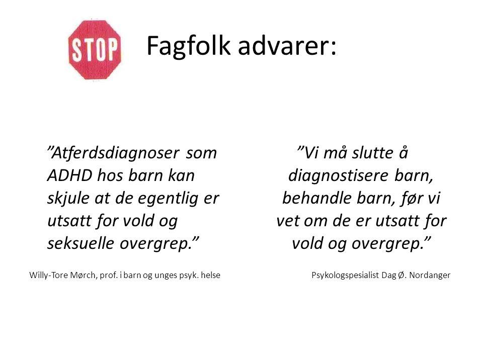 Fagfolk advarer: Atferdsdiagnoser som ADHD hos barn kan skjule at de egentlig er utsatt for vold og seksuelle overgrep. Willy-Tore Mørch, prof.