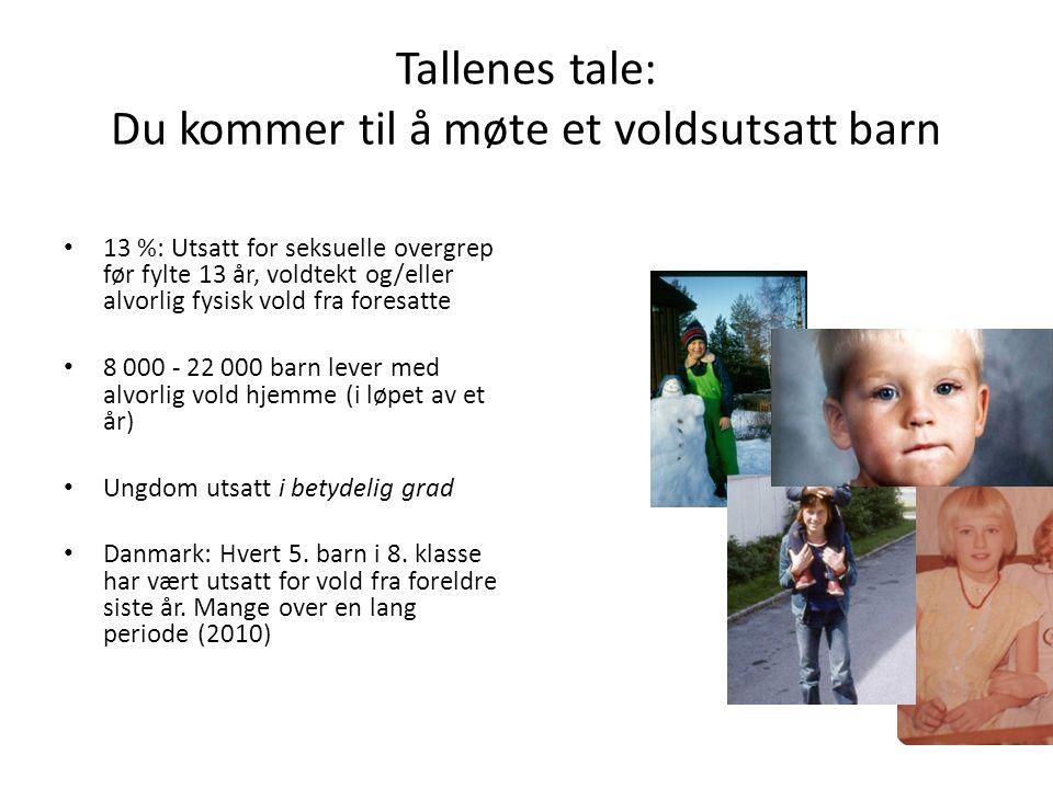 Tallenes tale: Du kommer til å møte et voldsutsatt barn 13 %: Utsatt for seksuelle overgrep før fylte 13 år, voldtekt og/eller alvorlig fysisk vold fra foresatte 8 000 - 22 000 barn lever med alvorlig vold hjemme (i løpet av et år) Ungdom utsatt i betydelig grad Danmark: Hvert 5.