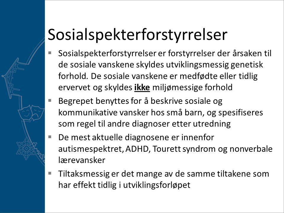 Sosialspekterforstyrrelser  Sosialspekterforstyrrelser er forstyrrelser der årsaken til de sosiale vanskene skyldes utviklingsmessig genetisk forhold.