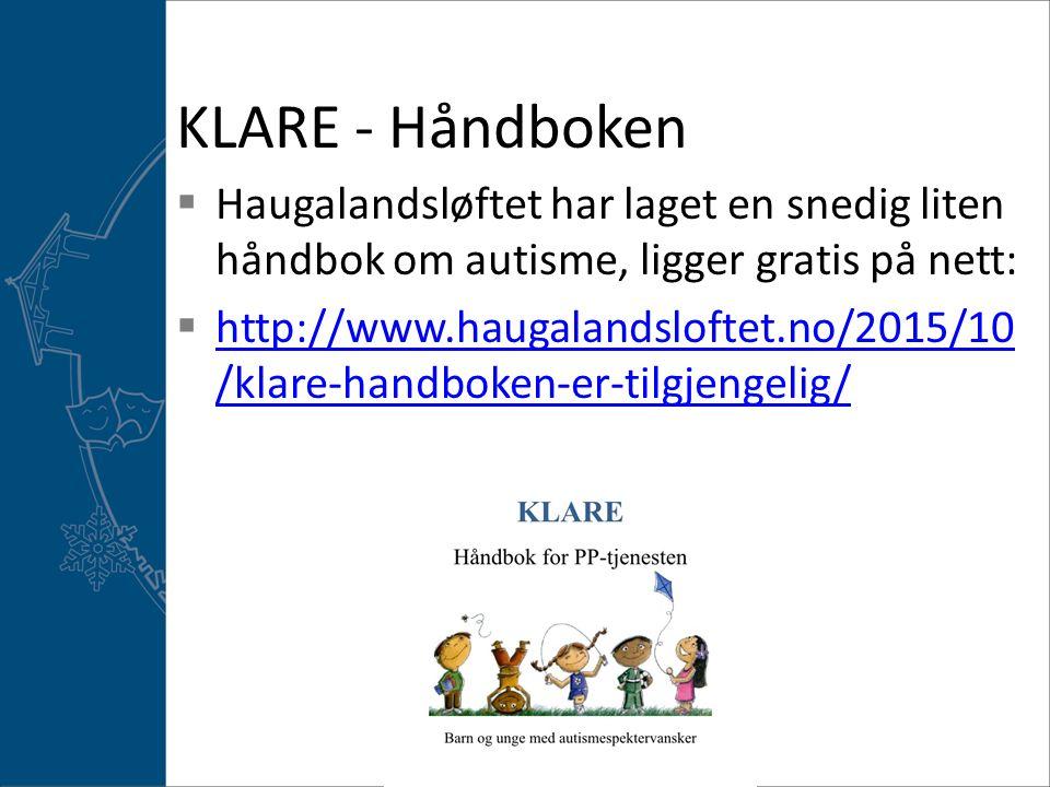 KLARE - Håndboken  Haugalandsløftet har laget en snedig liten håndbok om autisme, ligger gratis på nett:  http://www.haugalandsloftet.no/2015/10 /klare-handboken-er-tilgjengelig/ http://www.haugalandsloftet.no/2015/10 /klare-handboken-er-tilgjengelig/