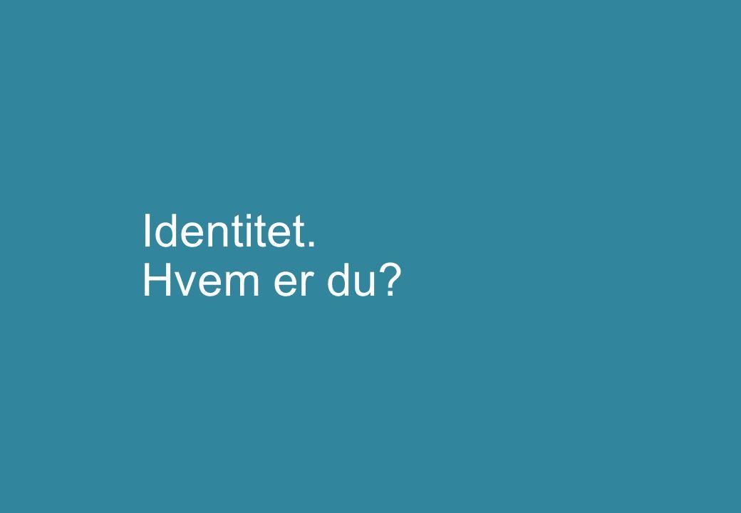 Identitet. Hvem er du?
