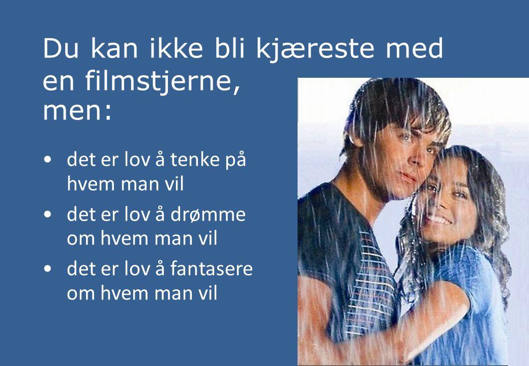Du kan ikke bli kjæreste med en filmstjerne, men: det er lov å tenke på hvem man vil det er lov å drømme om hvem man vil det er lov å fantasere om hvem man vil