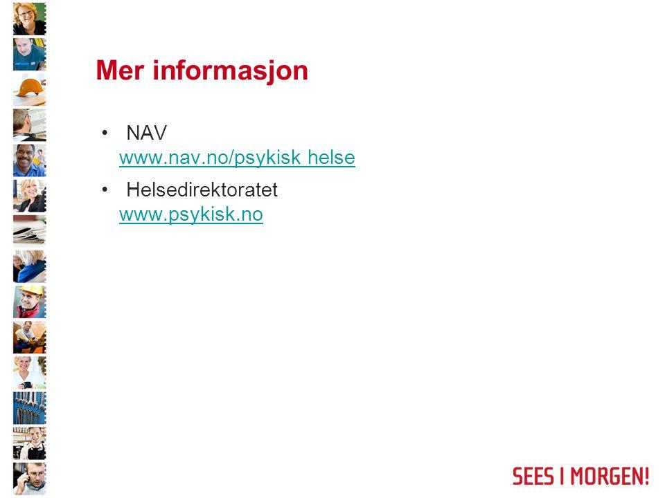 Mer informasjon NAV www.nav.no/psykisk helse www.nav.no/psykisk helse Helsedirektoratet www.psykisk.no www.psykisk.no