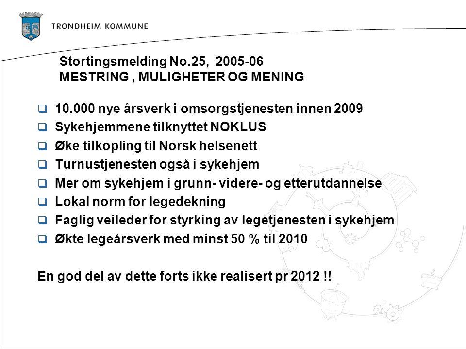 Stortingsmelding No.25, 2005-06 MESTRING, MULIGHETER OG MENING  10.000 nye årsverk i omsorgstjenesten innen 2009  Sykehjemmene tilknyttet NOKLUS  Ø